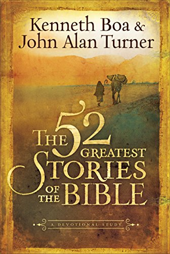 The 52 Greatest Stories of the Bible: A Devotional Study: Kenneth Boa