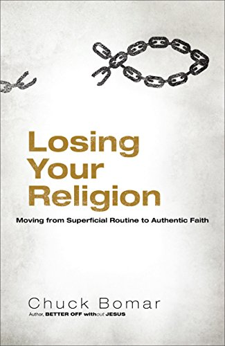 9780801017483: Losing Your Religion: Moving from Superficial Routine to Authentic Faith