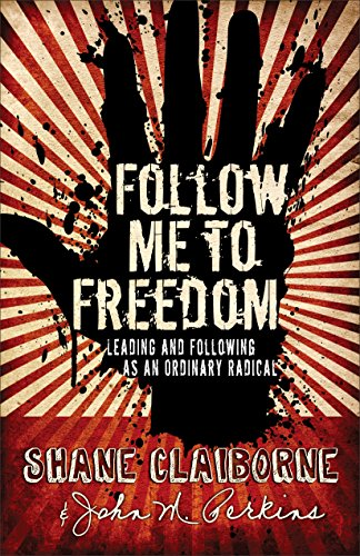 9780801017599: Follow Me to Freedom: Leading and Following As an Ordinary Radical
