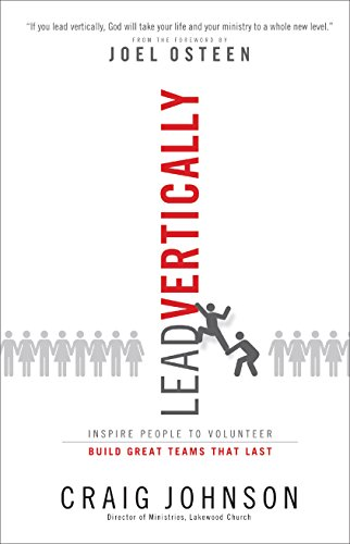 9780801017742: Lead Vertically: Inspire People to Volunteer and Build Great Teams that Last
