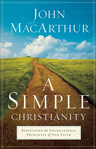 9780801017926: A Simple Christianity: Rediscover the Foundational Principles of Our Faith