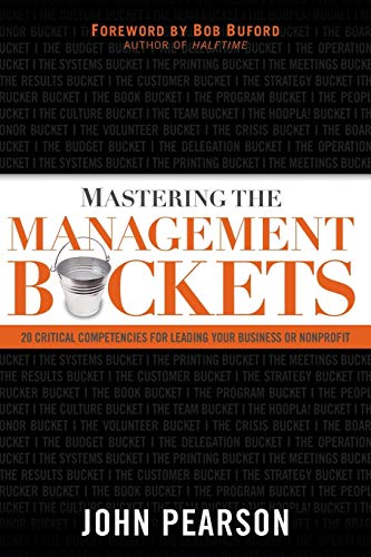 9780801018145: Mastering the Management Buckets: 20 Critical Competencies for Leading Your Business or Non-Profit