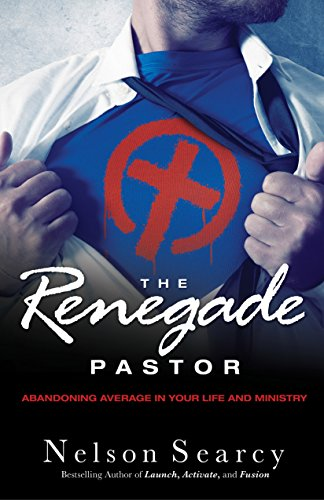 9780801018237: The Renegade Pastor: Abandoning Average in Your Life and Ministry