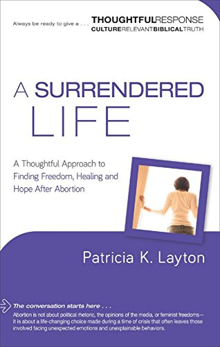9780801018336: A Surrendered Life: A Thoughtful Approach to Finding Freedom, Healing and Hope After Abortion (Thoughtful Response)