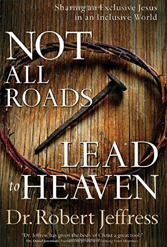9780801018756: Not All Roads Lead to Heaven: Sharing an Exclusive Jesus in an Inclusive World