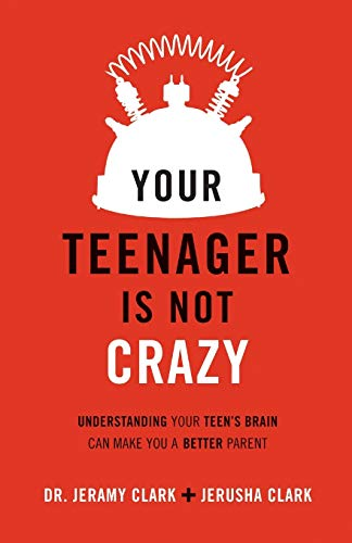 9780801018763: Your Teenager Is Not Crazy: Understanding Your Teen's Brain Can Make You a Better Parent