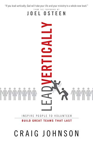 9780801018800: Lead Vertically: Inspire People to Volunteer and Build Great Teams that Last