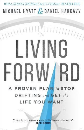 9780801018824: Living Forward: A Proven Plan to Stop Drifting and Get the Life You Want