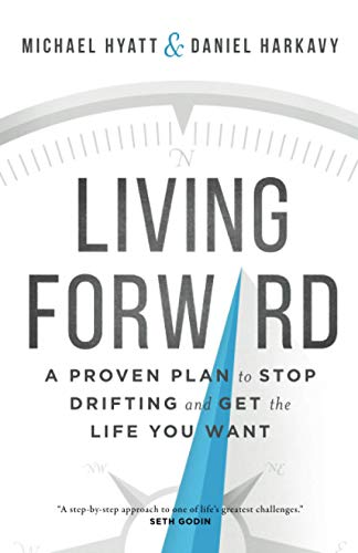 9780801018848: Living Forward: A Proven Plan to Stop Drifting and Get the Life You Want