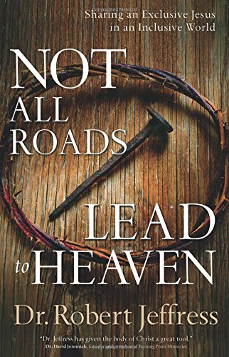 9780801019166: Not All Roads Lead to Heaven: Sharing an Exclusive Jesus in an Inclusive World