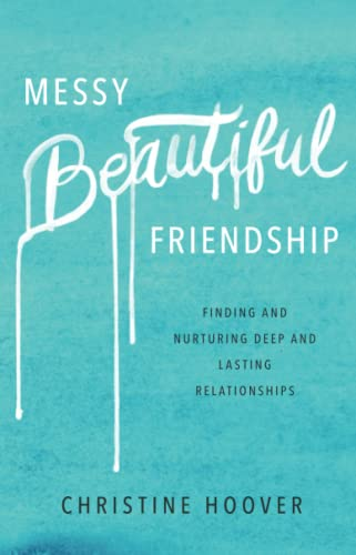 9780801019371: Messy Beautiful Friendship: Finding and Nurturing Deep and Lasting Relationships