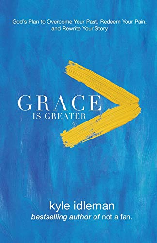 9780801019418: Grace Is Greater: God's Plan to Overcome Your Past, Redeem Your Pain, and Rewrite Your Story
