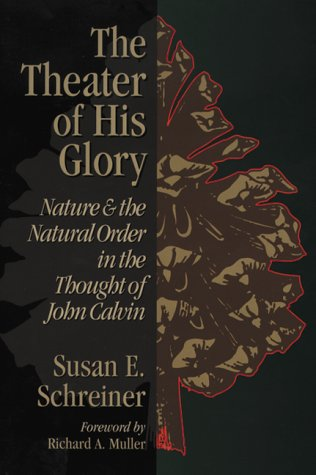 The Theater of His Glory: Nature and: Schreiner, Susan E.