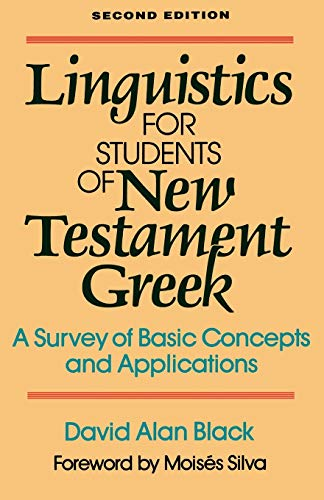 Linguistics for Students of New Testament Greek: A Survey of Basic Concepts and Applications (0801020166) by Black, David Alan
