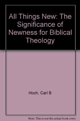 9780801020483: All Things New: The Significance of Newness for Biblical Theology