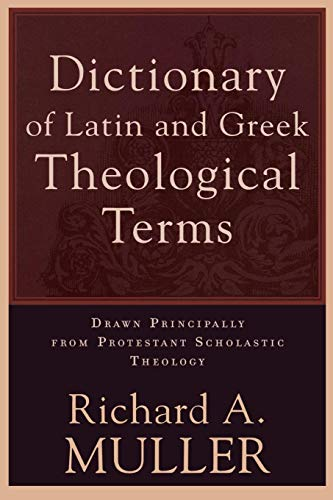 9780801020643: Dictionary of Latin and Greek Theological Terms: Drawn Principally from Protestant Scholastic Theology