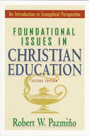9780801021060: Foundational Issues in Christian Education: An Introduction in Evangelical Perspective