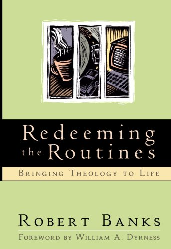 9780801021169: Redeeming the Routines: Bringing Theology to Life