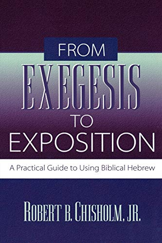 9780801021718: From Exegesis to Exposition: A Practical Guide to Using Biblical Hebrew