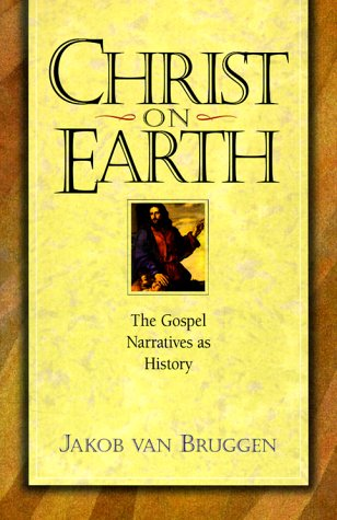 9780801021862: Christ on Earth: The Life of Jesus According to His Disciples & Contemporaries
