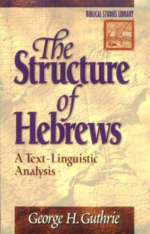 The Structure of Hebrews: A Text-Linguistic Analysis (Biblical Studies Library) (0801021936) by George H. Guthrie