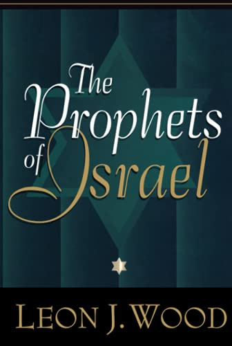 Prophets of Israel, The: Leon J. Wood