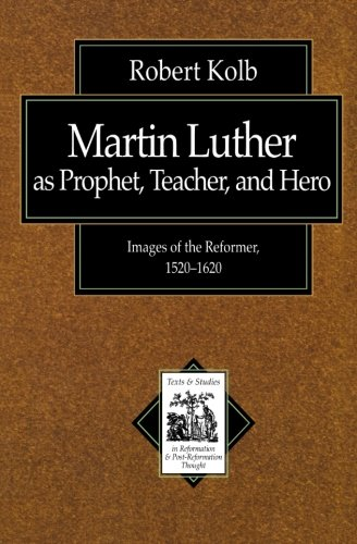 9780801022142: Martin Luther as Prophet, Teacher, and Hero: Images of the Reformer, 1520-1620 (Texts and Studies in Reformation and Post-Reformation Thought)
