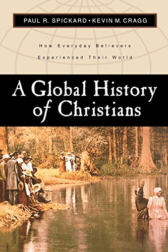 9780801022494: A Global History of Christians: How Everyday Believers Experienced Their World