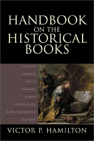 9780801022579: Handbook on the Historical Books: Joshua, Judges, Ruth, Samuel, Kings, Chronicles, Ezra-Nehemiah, Esther