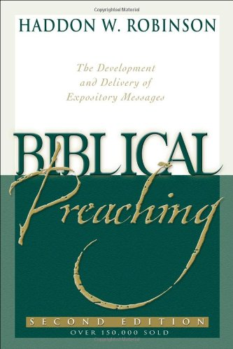 Biblical Preaching: The Development and Delivery of Expository Messages: Robinson, Haddon W.