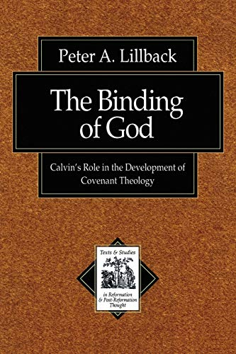 9780801022630: The Binding of God: Calvin's Role in the Development of Covenant Theology (Texts and Studies in Reformation and Post-Reformation Thought)