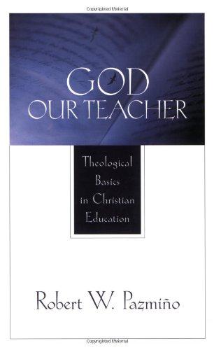 9780801022845: God Our Teacher: Theological Basics in Christian Education