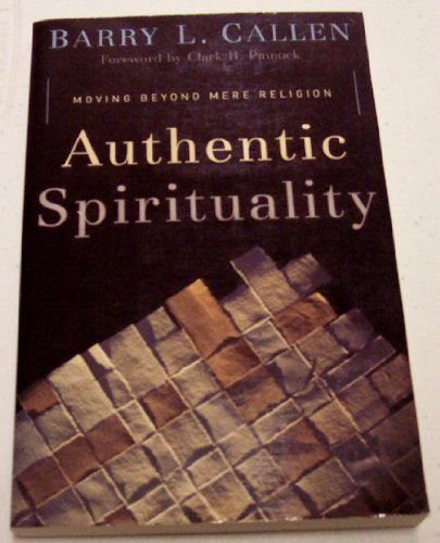 Authentic Spirituality: Moving beyond Mere Religion: Callen, Barry ; ;