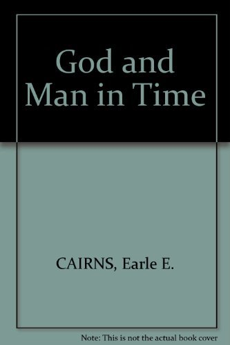 GOD AND MAN IN TIME: Cairns, Earle E.