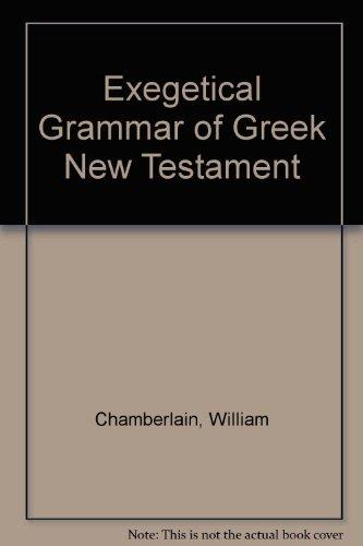 Exegetical Grammar of Greek New Testament: Chamberlain, William