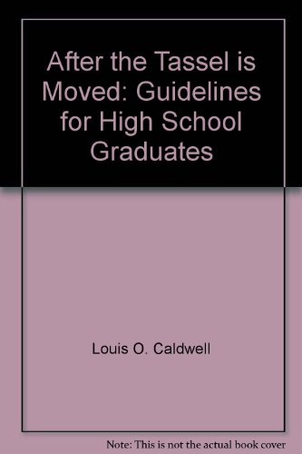 9780801024399: After the Tassel is Moved: Guidelines for High School Graduates