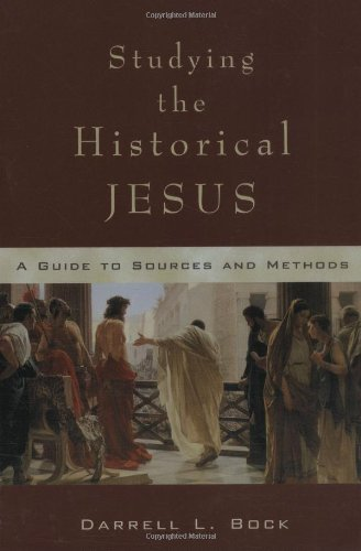 Studying the Historical Jesus: A Guide to Sources and Methods (080102451X) by Darrell L. Bock
