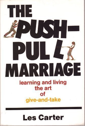 9780801024900: The Push-Pull Marriage: Learning and Living the Art of Give-and-Take