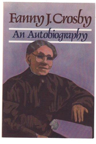 9780801025099: Fanny J. Crosby: Autobiography of Fanny J. Crosby (Christian Biography Series)