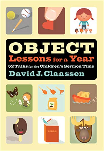 9780801025143: Object Lessons for a Year: 52 Talks for the Children's Sermon Time (Object Lesson Series)