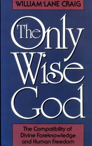 9780801025198: The Only Wise God: The Compatibility of Divine Foreknowledge and Human Freedom