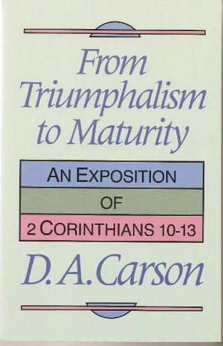 9780801025341: From Triumphalism to Maturity: An Exposition of 2 Corinthians 10-13