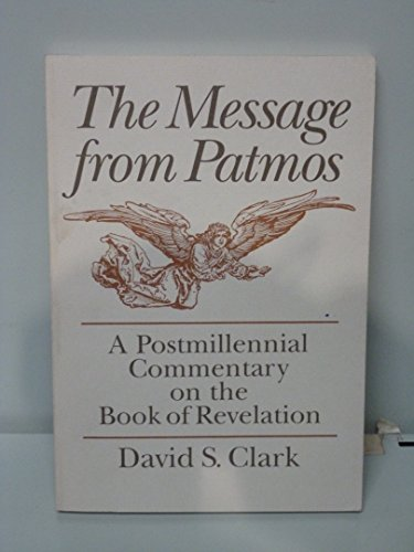 9780801025396: The Message from Patmos: A Postmillennial Commentary on the Book of Revelation