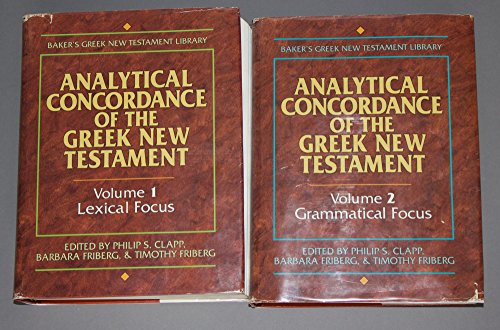 Analytical Concordance of the Greek New Testament, Vol. 1: Lexical Focus & Vol. 2: Grammatical ...