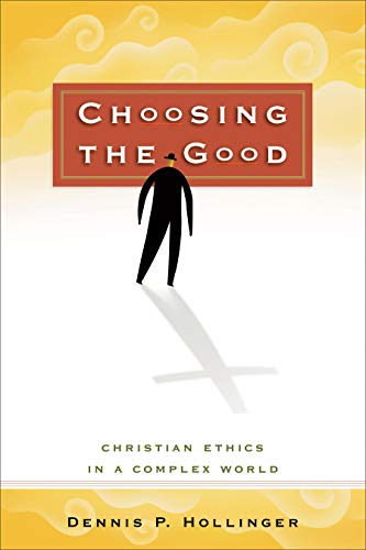 Choosing the Good: Christian Ethics in a Complex World: Dennis P. Hollinger