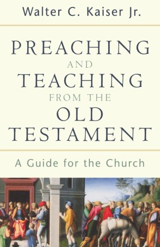 Preaching and Teaching from the Old Testament (0801026105) by Walter C. Jr. Kaiser
