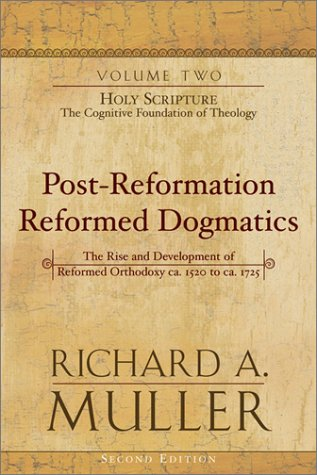 Post-Reformation Reformed Dogmatics: Holy Scripture: The Cognitive Foundation of Theology (Post-Reformation Reformed Dogmatics: The Rise and Development of Reformed Orthodoxy) (0801026164) by Richard A. Muller