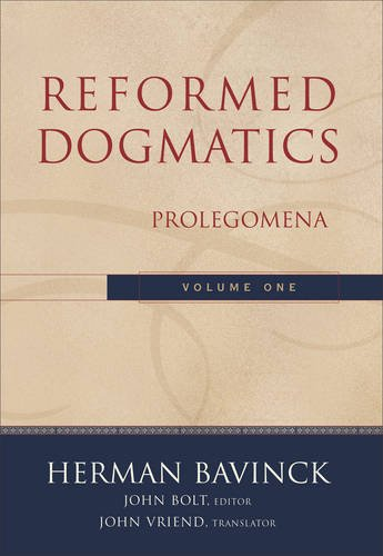 Reformed Dogmatics, Vol. 1: Prolegomena (0801026326) by Herman Bavinck; John Bolt; John Vriend