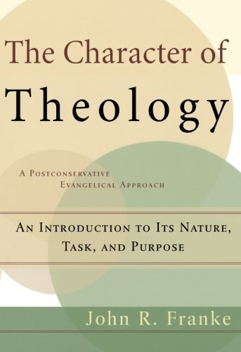 9780801026416: The Character of Theology: An Introduction to Its Nature, Task, and Purpose