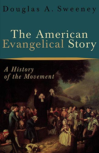 9780801026584: The American Evangelical Story: A History of the Movement